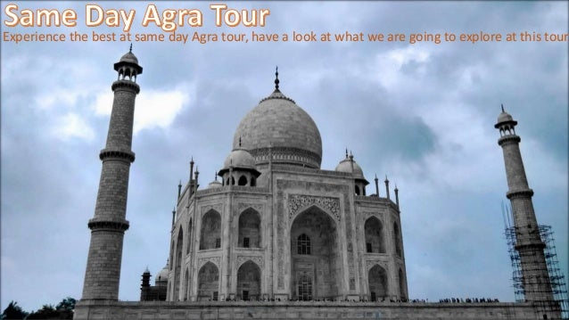 Experience the best at same day Agra tour, have a look at what we are going to explore at this tour.