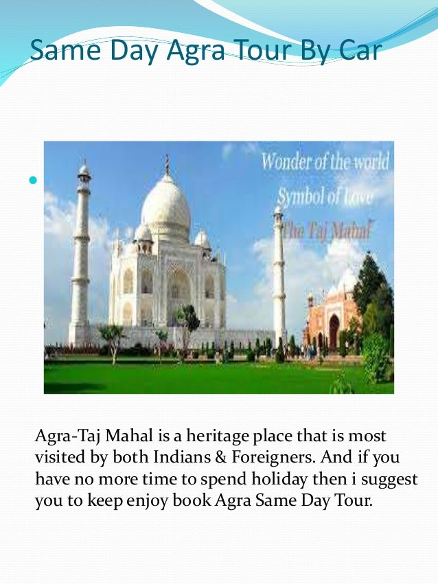 Same Day Agra Tour By Car  Visit India-Agra Taj Mahal Tour Agra-Taj Mahal is a heritage place that is most visited by bot...