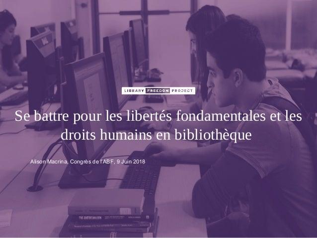 Se battre pour les libertés fondamentales et les droits humains en bibliothèque Alison Macrina, Congrès de l'ABF, 9 Juin 2...