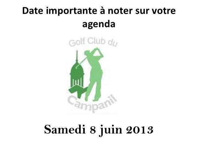 Date importante à noter sur votre            agenda    Samedi 8 juin 2013