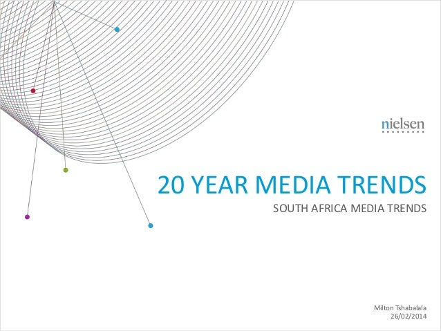 20 YEAR MEDIA TRENDS SOUTH AFRICA MEDIA TRENDS  Milton Tshabalala 26/02/2014