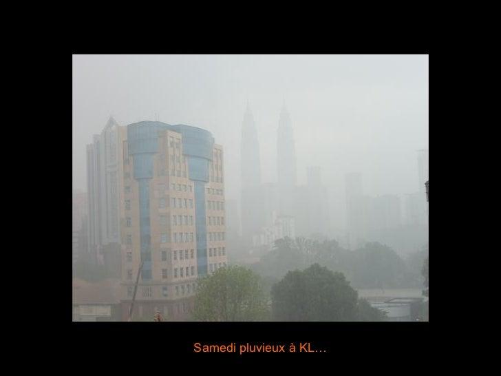 Samedi pluvieux à KL…