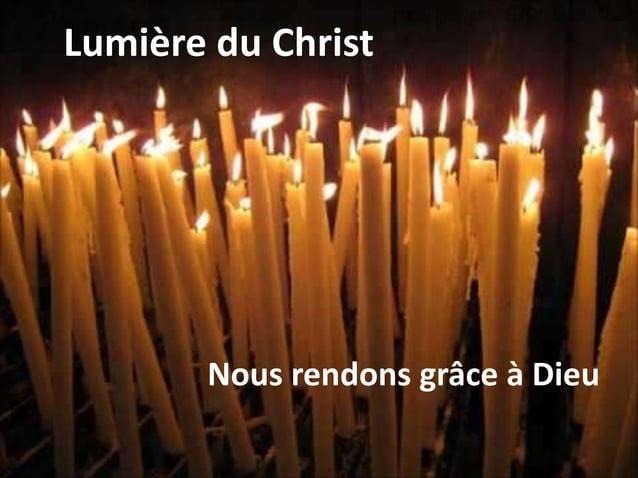 Lumière du Christ Nous rendons grâce à Dieu