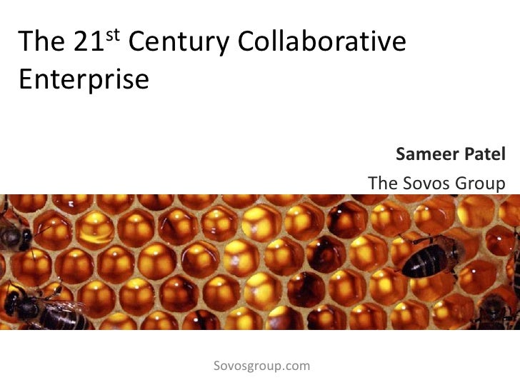 The 21st Century Collaborative Enterprise<br />Sameer Patel<br />The Sovos Group<br />Sovosgroup.com<br />