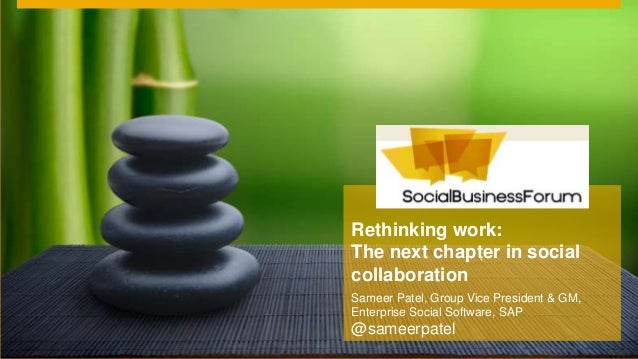 `Sameer Patel, Group Vice President & GM,Enterprise Social Software, SAP@sameerpatelRethinking work:The next chapter in so...