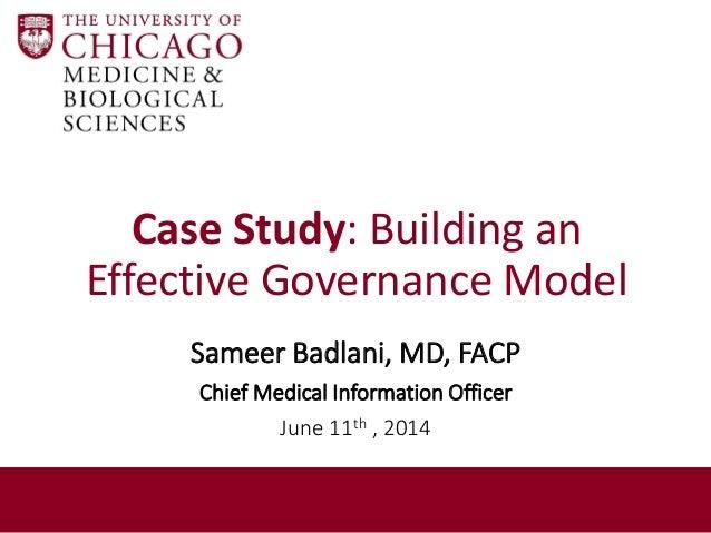 Case Study: Building an Effective Governance Model Sameer Badlani, MD, FACP Chief Medical Information Officer June 11th , ...