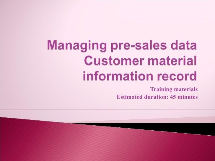 Training materials Estimated duration: 45 minutes