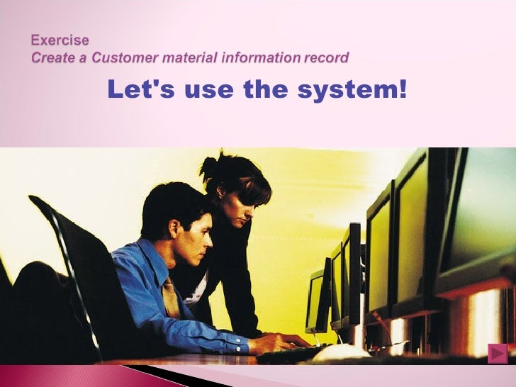 Let's use the system!