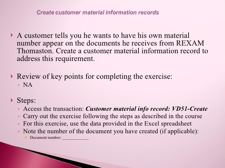    A customer tells you he wants to have his own material     number appear on the documents he receives from REXAM     T...