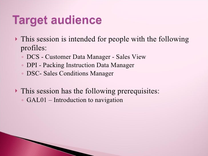    This session is intended for people with the following     profiles:     ◦ DCS - Customer Data Manager - Sales View   ...