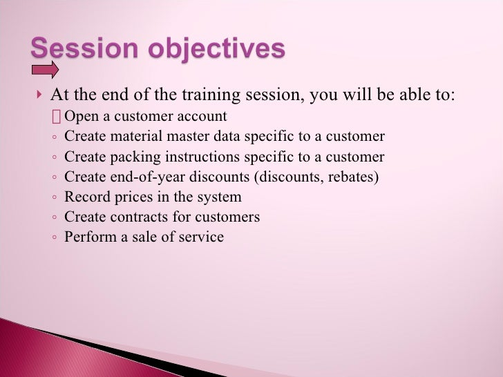    At the end of the training session, you will be able to:     Open a customer account     ◦ Create material master data...