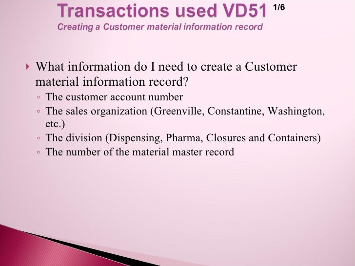 1/6        What information do I need to create a Customer     material information record?     ◦ The customer account nu...