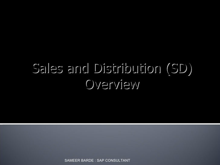 Sales and Distribution (SD)         Overview          SAMEER BARDE : SAP CONSULTANT