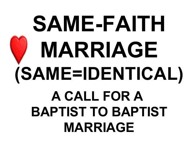 SAME-FAITH  MARRIAGE(SAME=IDENTICAL)   A CALL FOR A BAPTIST TO BAPTIST     MARRIAGE