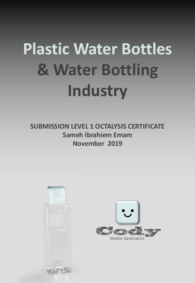 Plastic Water Bottles & Water Bottling Industry SUBMISSION LEVEL 1 OCTALYSIS CERTIFICATE Sameh Ibrahiem Emam November 2019...
