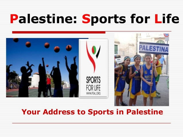 Palestine: Sports for Life  Your Address to Sports in Palestine