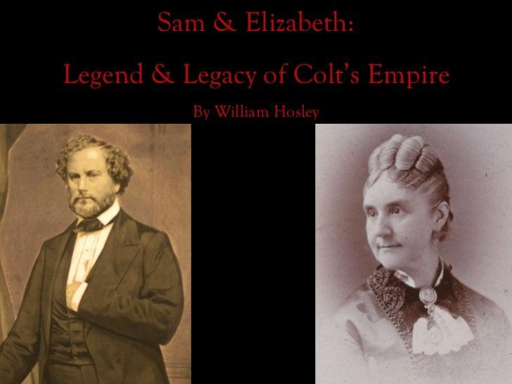 Sam & Elizabeth: Legend & Legacy of Colt's Empire By William Hosley