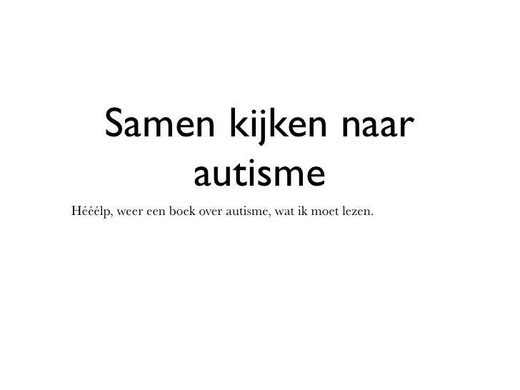 Samen kijken naar          autisme Hééélp, weer een boek over autisme, wat ik moet lezen.