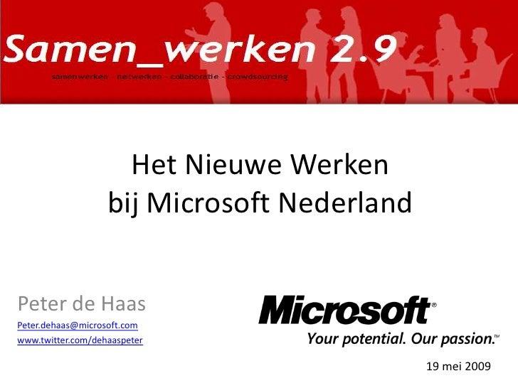 Het Nieuwe Werken                    bij Microsoft Nederland   Peter de Haas Peter.dehaas@microsoft.com www.twitter.com/de...
