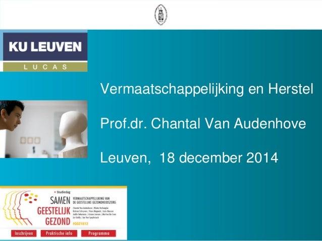 Vermaatschappelijking en Herstel Prof.dr. Chantal Van Audenhove Leuven, 18 december 2014