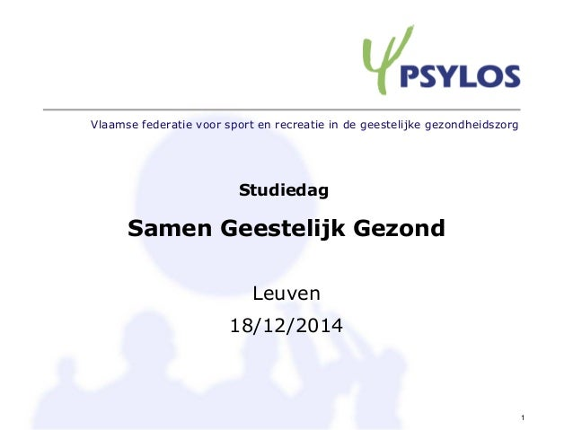 Vlaamse federatie voor sport en recreatie in de geestelijke gezondheidszorg 1 Studiedag Samen Geestelijk Gezond Leuven 18/...