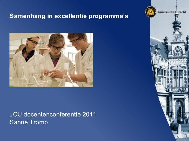 Samenhang in excellentie programma's JCU docentenconferentie 2011 Sanne Tromp