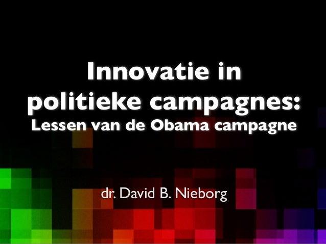 dr. David B. NieborgInnovatie inpolitieke campagnes:Lessen van de Obama campagne
