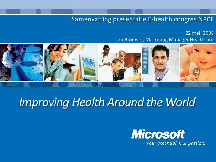 Samenvatting presentatie E-health congres NPCF                                                    22 mei, 2008            ...