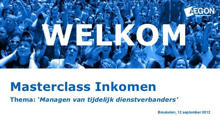 WELKOMMasterclass InkomenThema: 'Managen van tijdelijk dienstverbanders'                                         Breukelen...