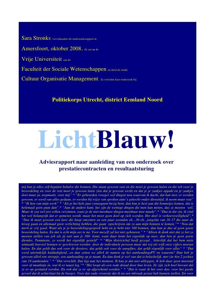 Sara Stronks vervolmaakte dit onderzoeksrapport in  Blauw Amersfoort, oktober 2008. Ze zat op de  Een onderzoek naar prest...