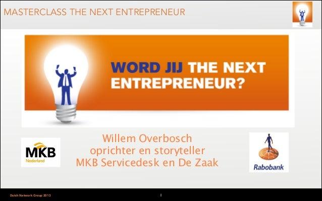 MASTERCLASS THE NEXT ENTREPRENEUR  Willem Overbosch oprichter en storyteller MKB Servicedesk en De Zaak Dutch Network Grou...
