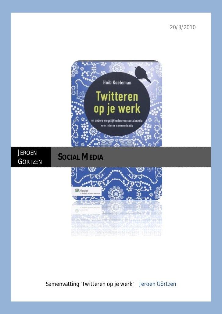 20/3/2010     JEROEN GÖRTZEN               SOCIAL MEDIA               Samenvatting 'Twitteren op je werk' | Jeroen Görtzen