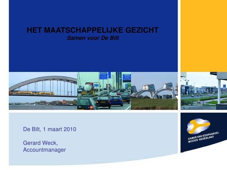 HET MAATSCHAPPELIJKE GEZICHTSamenvoor De Bilt<br />De Bilt, 1 maart 2010<br />Gerard Weck,<br />Accountmanager<br />