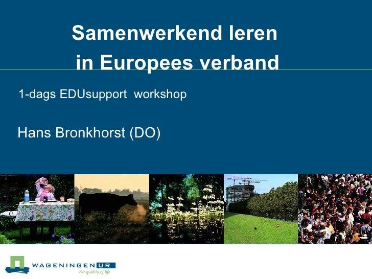Samenwerkend leren  in Europees verband Hans Bronkhorst (DO) 1-dags EDUsupport  workshop