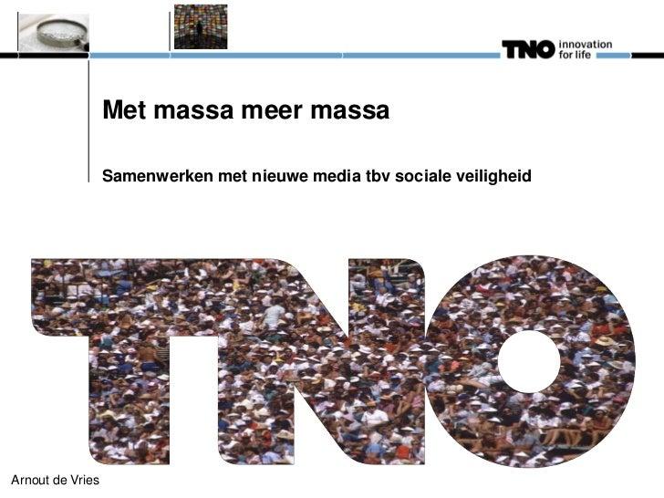 Met massa meer massa                  Samenwerken met nieuwe media tbv sociale veiligheidArnout de Vries
