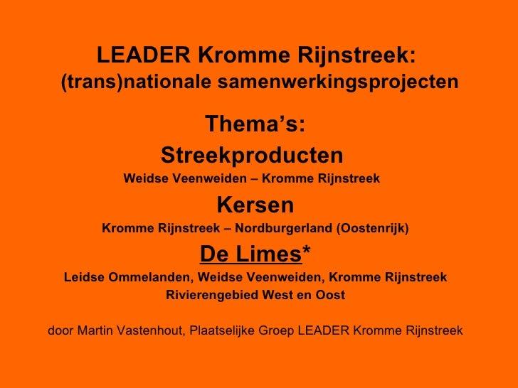 LEADER Kromme Rijnstreek:    (trans)nationale samenwerkingsprojecten   <ul><li>Thema's: </li></ul><ul><li>Streekproducten ...