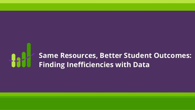 Same Resources, Better Student Outcomes: Finding Inefficiencies with Data