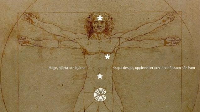 * * * * Mage, hjärta och hjärna skapa design, upplevelser och innehåll som når fram