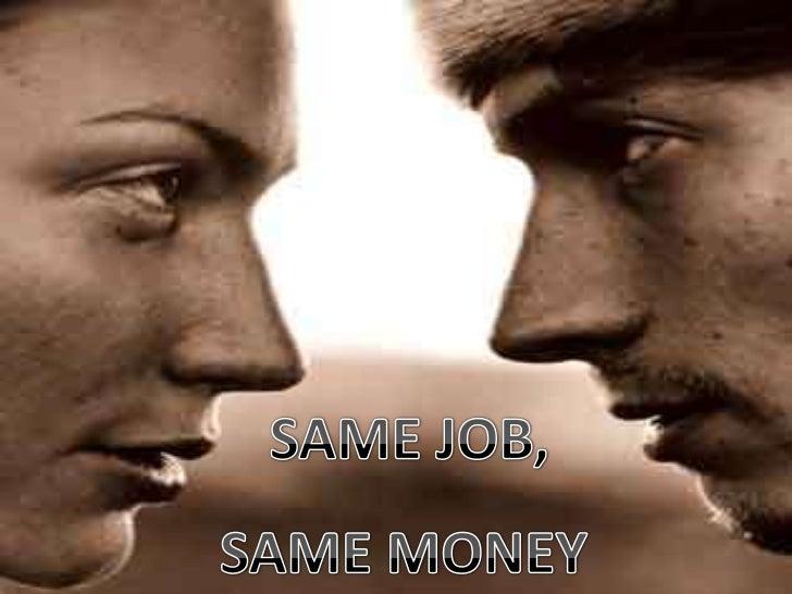 SAME JOB,<br />SAME MONEY<br />