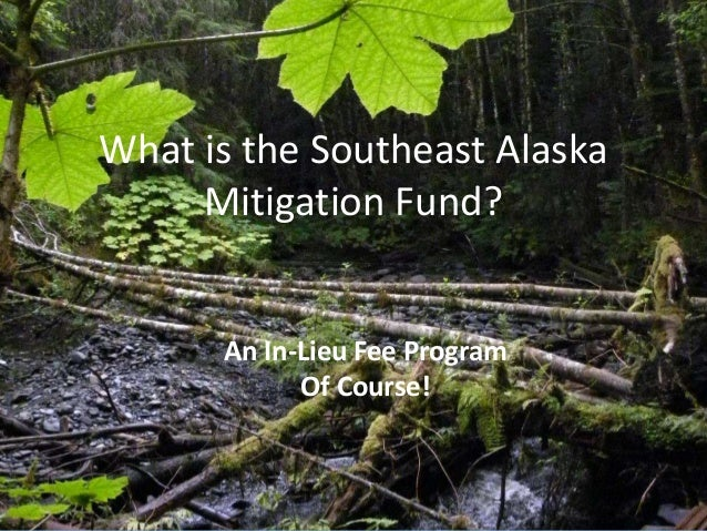 What is the Southeast Alaska Mitigation Fund? An In-Lieu Fee Program Of Course!