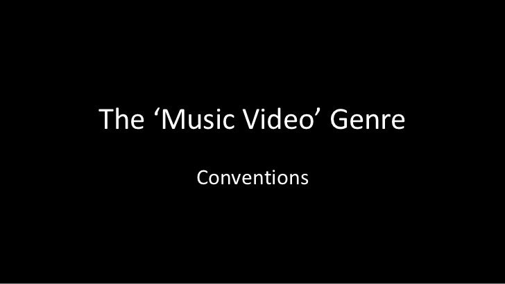 The 'Music Video' Genre       Conventions