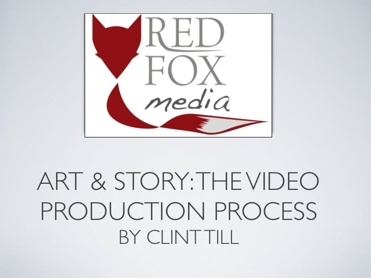 ART & STORY: THE VIDEOPRODUCTION PROCESS      BY CLINT TILL