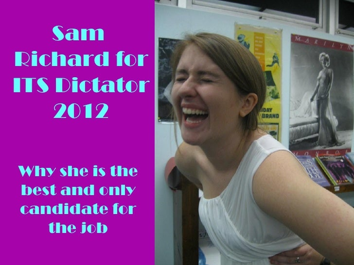 SamRichard forITS Dictator    2012Why she is thebest and onlycandidate for   the job