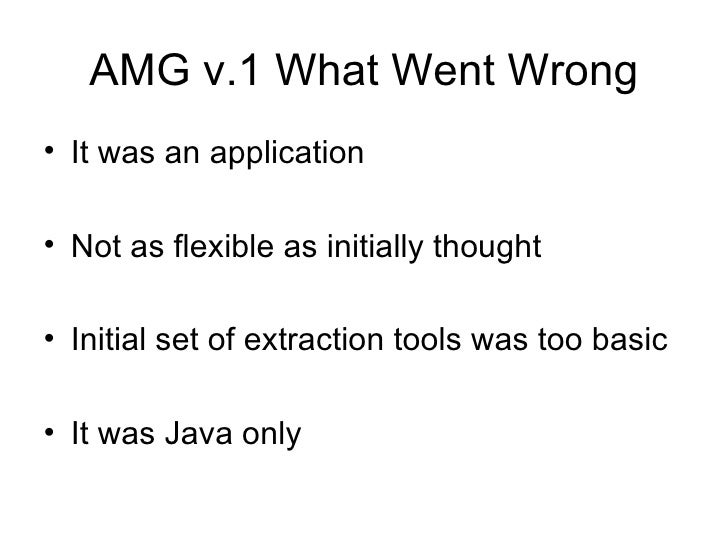 AMG v.1 What Went Wrong <ul><li>It was an application </li></ul><ul><li>Not as flexible as initially thought </li></ul><ul...