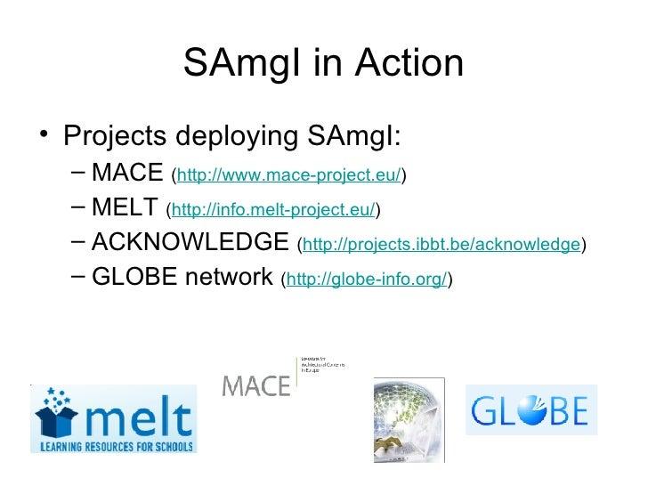 SAmgI in Action <ul><li>Projects deploying SAmgI: </li></ul><ul><ul><li>MACE  ( http://www.mace-project.eu/ ) </li></ul></...