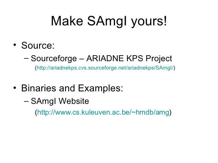 Make SAmgI yours! <ul><li>Source: </li></ul><ul><ul><li>Sourceforge – ARIADNE KPS Project </li></ul></ul><ul><ul><ul><li>(...
