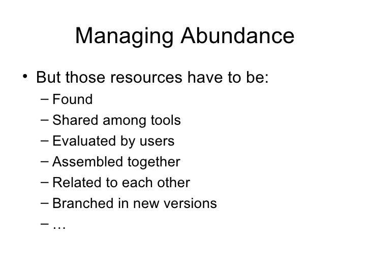 Managing Abundance <ul><li>But those resources have to be: </li></ul><ul><ul><li>Found </li></ul></ul><ul><ul><li>Shared a...