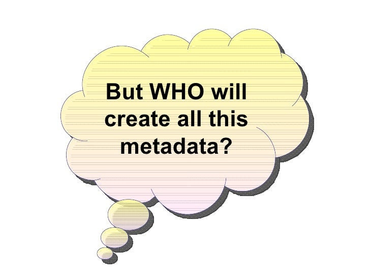 But WHO will create all this metadata?