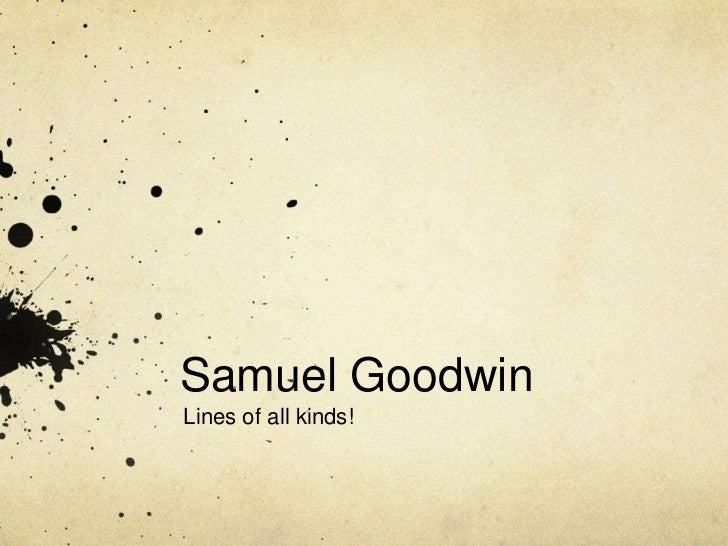 Samuel Goodwin<br />Lines of all kinds! <br />
