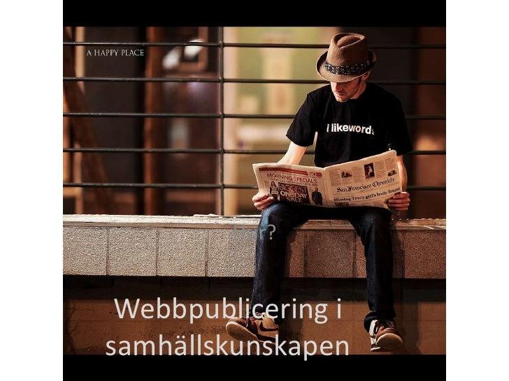 Webbpublicering i samhällskunskapen<br />Hur?<br />